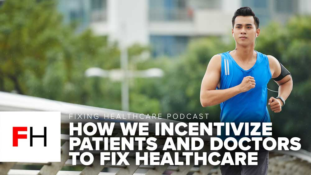 How We Incentivize Patients and Doctors to Fix Healthcare FH E10