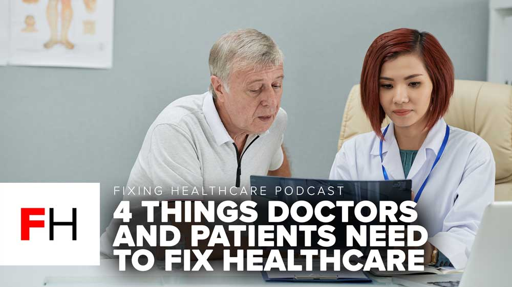 THE 4 THINGS DOCTORS AND PATIENTS NEED TO FIX HEALTHCARE FH E6